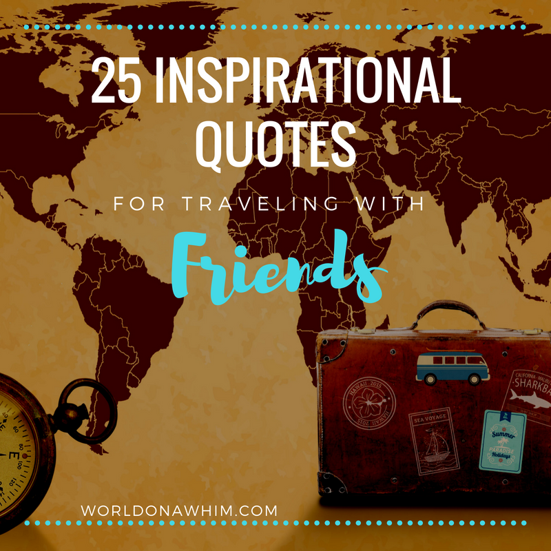 travel quotes: travel with friends quotes